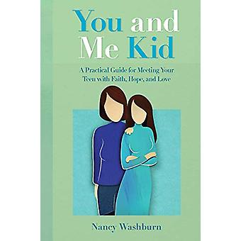 You and Me Kid - A Practical Guide for Meeting Your Teen with Faith -