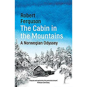 The Cabin in the Mountains - A Norwegian Odyssey by Robert Ferguson -