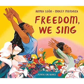 Freedom We Sing by Amyra Len