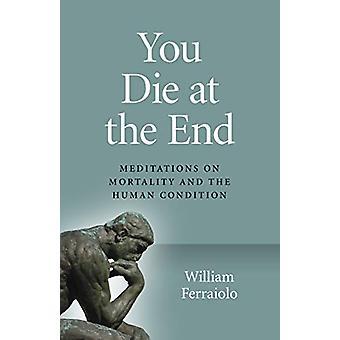 Du dør på slutten - Meditasjoner om dødelighet og den menneskelige tilstand