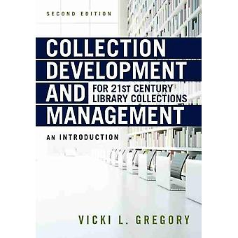 Collection Development and Management for 21st Century Library Collections by Gregory & Vicki L.