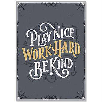 Play Nice. Work Hard. Be Kind. Inspire U Poster