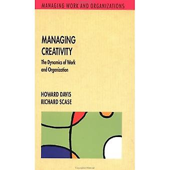 Managing Creativity: The Dynamics of Work and Organization (Managing Work and Organizations)