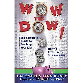 Wow the Dow: The Complete Guide to Teaching Your Kids How to Invest in the Stock Market