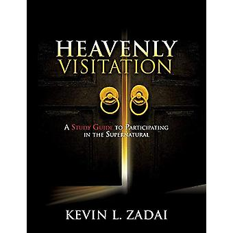 Heavenly Visitation - A Study Guide to Participating in the Supernatur