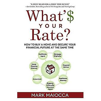 What's Your Rate? - How to Buy a Home and Secure Your Financial Future