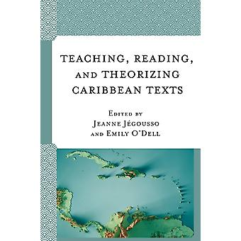 Teaching Reading and Theorizing Caribbean Texts by Edited by Emily O Dell & Edited by Jeanne J gousso