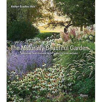 The Naturally Beautiful Garden Contemporary Designs to Please the Eye and Support Nature