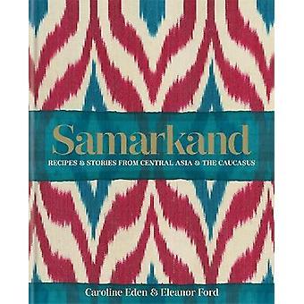 Samarkand: Rezepte und Geschichten aus Zentralasien und dem Kaukasus