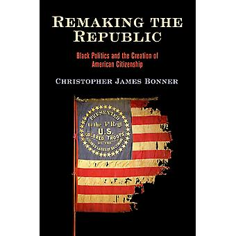 Remaking the Republic by Christopher James Bonner