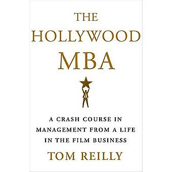 The Hollywood MBA by Reilly & Tom