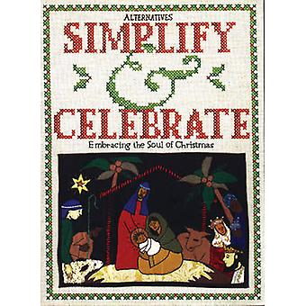 Simplify and Celebrate  Embracing the Soul of Christmas by Edited by Michael Schwartzentruber & Edited by Kathy Sinclair