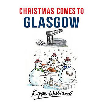Christmas Comes to Glasgow by Kipper Williams - 9781445663586 Book