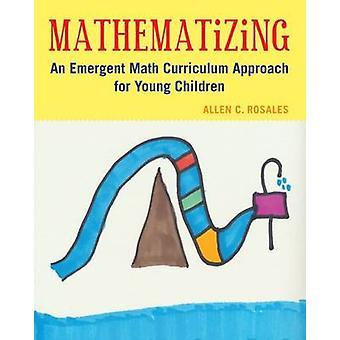 Mathematizing - ett framväxande Math läroplanen tillvägagångssätt för unga Childre