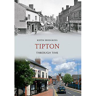 Tipton Through Time by Keith Hodgkins - 9781848681460 Book