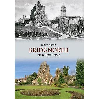 Bridgnorth Through Time by Clive Gwilt - 9781848687974 Book
