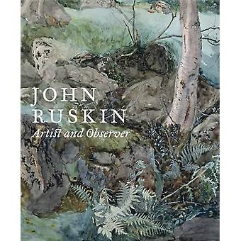 John Ruskin - Artist and Observer by Christopher Newall - Conal Shield