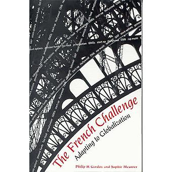 The French Challenge - Adapting to Globalization by Philip H. Gordon -