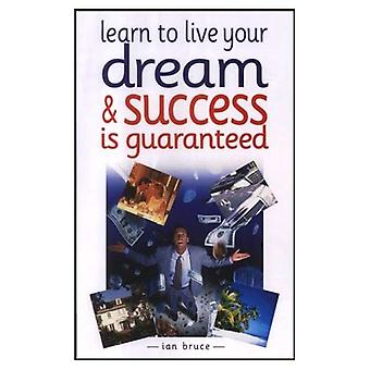 Learn to Live Your Dream and Success is Guaranteed