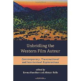 Unbridling the Western Film� Auteur: Contemporary, Transnational and Intertextual Explorations