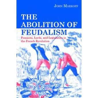 L'Abolition de la féodalité paysans seigneurs et les législateurs à la révolution Français de Markoff & John