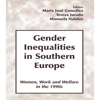 Gender Inequalities in Southern Europe Woman Work and Welfare in the 1990s by Gonzalez & Maria Jose