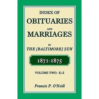 Index av dödsannonser och äktenskap av Baltimore Sun 18711875 KZ av ONeill & Francis P.