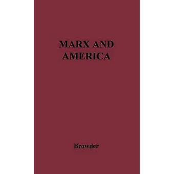 Marx and America A Study of the Doctrine of Impoverishment by Browder & Earl