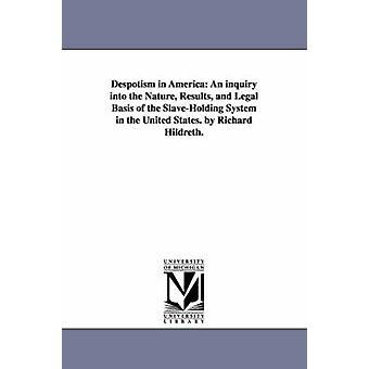 Despoti i Amerika granske natur resultatene og av SlaveHolding systemet i USA. av Richard Hildreth. av Hildreth & Richard