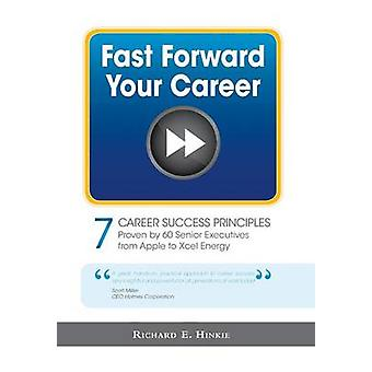 Fast Forward Your Career  7 Career Success Principles by Hinkie & Richard E.