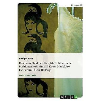 Das Frauenbild der 20er Jahre. Literarischen Positionen von Irmgard Keun Marieluise Fleier Und Mela Hartwig von Fast & Evelyn