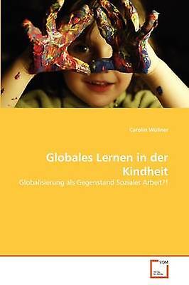Globales Lernen in der Kindheit by Wllner & Carolin