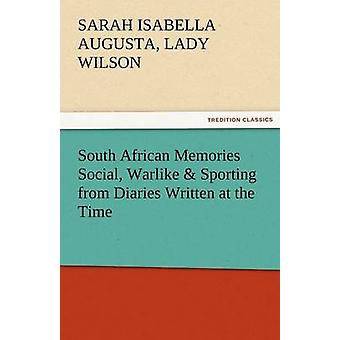 South African Memories Social Warlike  Sporting from Diaries Written at the Time by Wilson & Sarah Isabella Augusta Lady