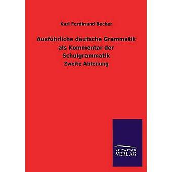 Ausfhrliche Deutsche Grammatik als Kommentar der Schulgrammatik von Becker & Karl Ferdinand