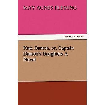 Kate Danton eller kaptajn Dantons døtre en roman af Fleming & maj Agnes