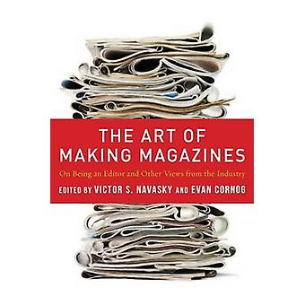 The Art of Making Magazines - On Being an Editor and Other Views from