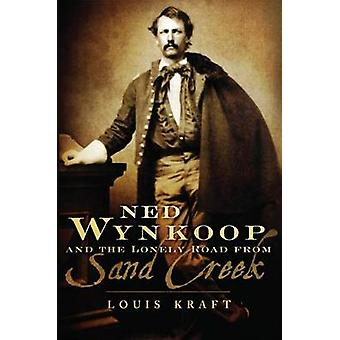 Ned Wynkoop and the Lonely Road from Sand Creek by Louis Kraft - 9780