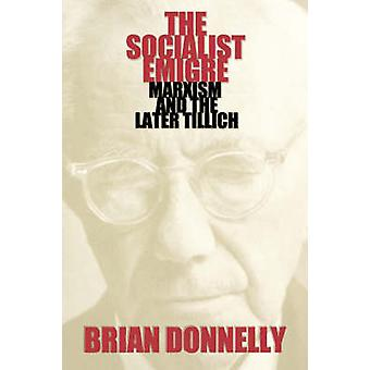 The Socialist Emigre - Marxism and the Later Tillich by Bernard Donnel