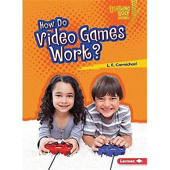 How Do Video Games Work? by L E Carmichael - 9781467783132 Book