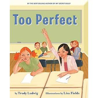 Too Perfect by Trudy Ludwig - Lisa Fields - 9781582462585 Book
