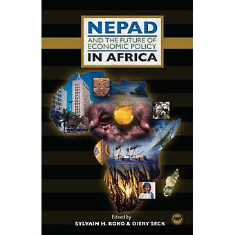 Nepad And The Future Of Economic Policy In Africa by Sylvain H. Boko