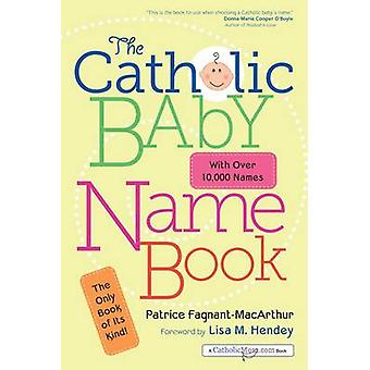 The Catholic Baby Name Book by Patrice M. Fagnant-MacArthur - 9781594