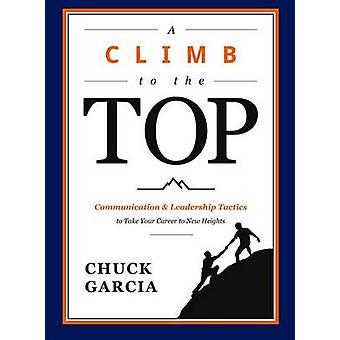 A Climb to the Top - Communication & Leadership Tactics to Take Your C