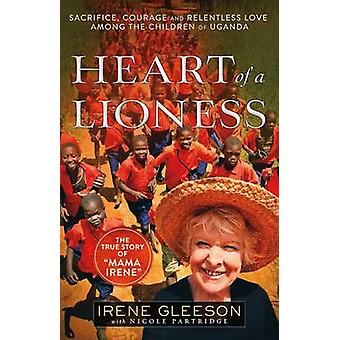 Heart of a Lioness - Sacrifice - Courage & Relentless Love Among the C
