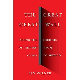 The Great Great Wall: Along the Borders of History from China to Mexico