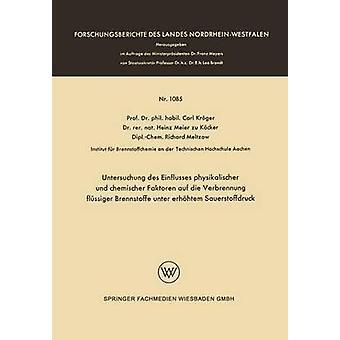 Untersuchung des Einflusses Physikalischer und chemischer faktoren auf Die Verbrennung flssiger Brennstoffe Unter erhhtem Sauerstoffdruck av Krüger & Carl
