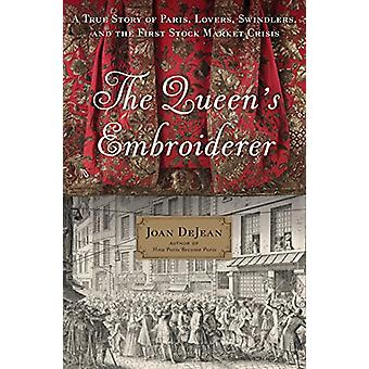 The Queen's Embroiderer - A True Story of Paris - Lovers - Swindlers -