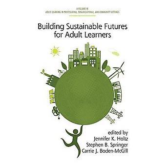Duurzame futures bouwen voor volwassen lerenden HC door Holtz & Jennifer K.