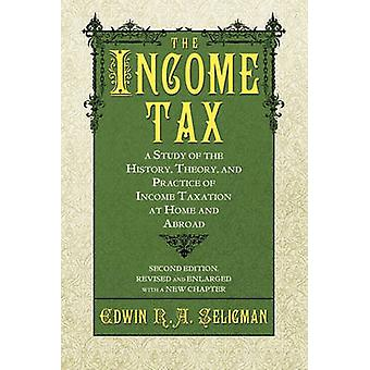 The Income Tax A Study of the History Theory and Practice of Income Taxation at Home and Abroad by Seligman & Edwin R. A.