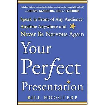 Din perfekta Presentation: Tala framför någon publik något någonstans och aldrig bli nervös igen